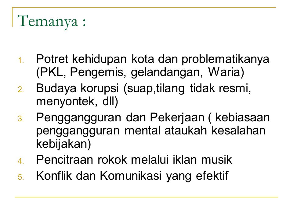Temanya : 1.Potret kehidupan kota dan problematikanya (PKL, Pengemis, gelandangan, Waria) 2.