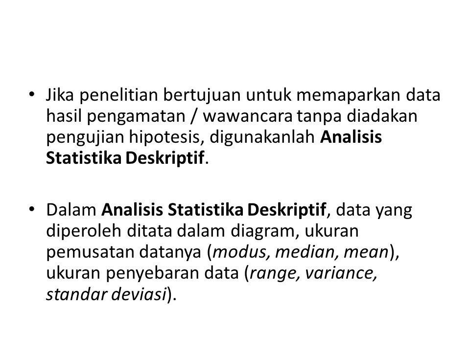 Jika penelitian bertujuan untuk memaparkan data hasil pengamatan / wawancara tanpa diadakan pengujian hipotesis, digunakanlah Analisis Statistika Desk