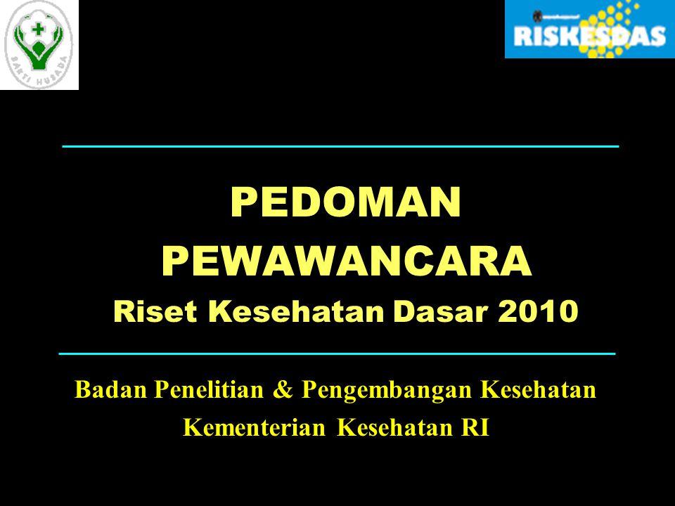 PEDOMAN PEWAWANCARA Riset Kesehatan Dasar 2010 Badan Penelitian & Pengembangan Kesehatan Kementerian Kesehatan RI