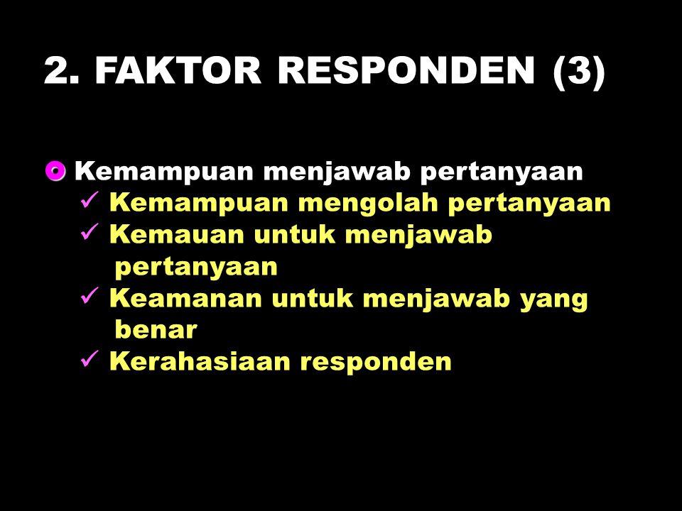 2. FAKTOR RESPONDEN (3)   Kemampuan menjawab pertanyaan Kemampuan mengolah pertanyaan Kemauan untuk menjawab pertanyaan Keamanan untuk menjawab yang