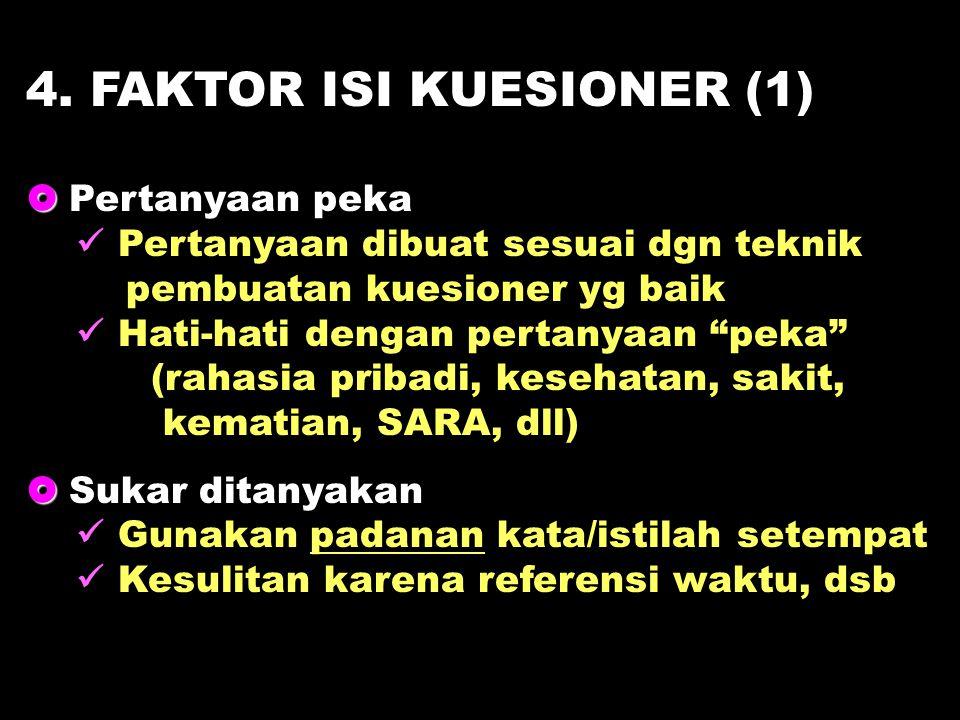 """4. FAKTOR ISI KUESIONER (1)   Pertanyaan peka Pertanyaan dibuat sesuai dgn teknik pembuatan kuesioner yg baik Hati-hati dengan pertanyaan """"peka"""" (ra"""