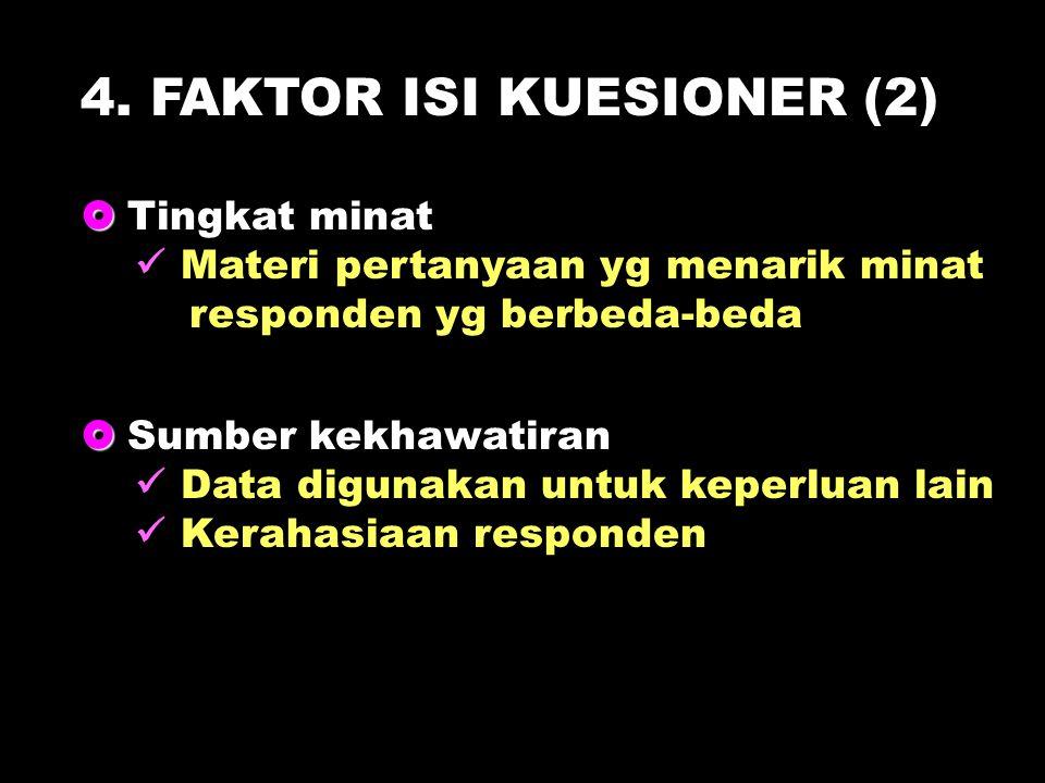 4. FAKTOR ISI KUESIONER (2)   Tingkat minat Materi pertanyaan yg menarik minat responden yg berbeda-beda   Sumber kekhawatiran Data digunakan untu