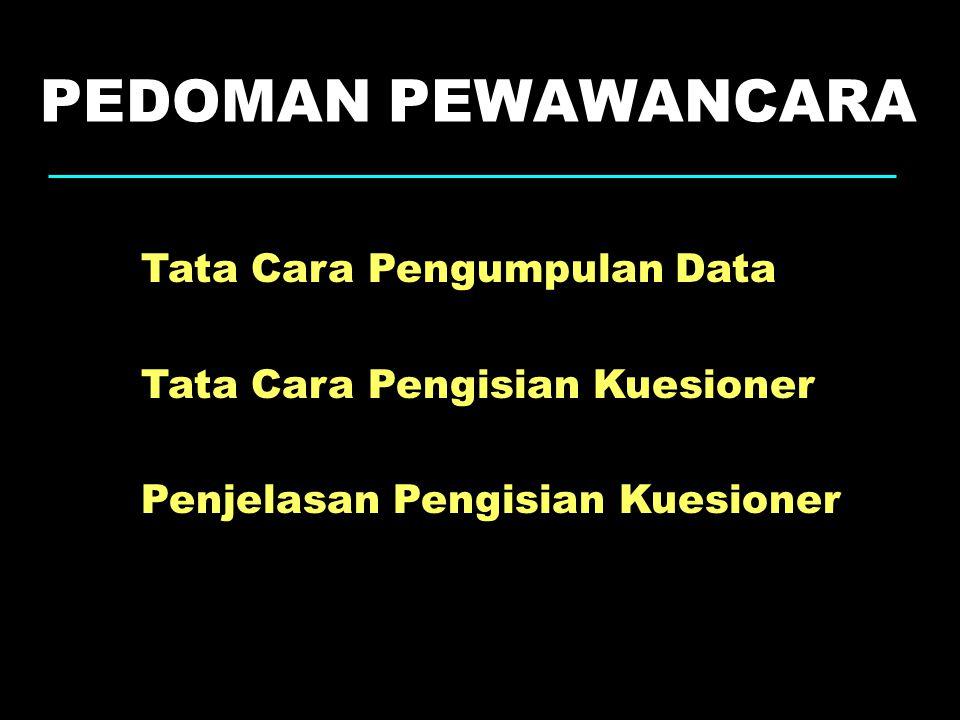 Tata Cara Pengumpulan Data Tata Cara Pengisian Kuesioner Penjelasan Pengisian Kuesioner PEDOMAN PEWAWANCARA