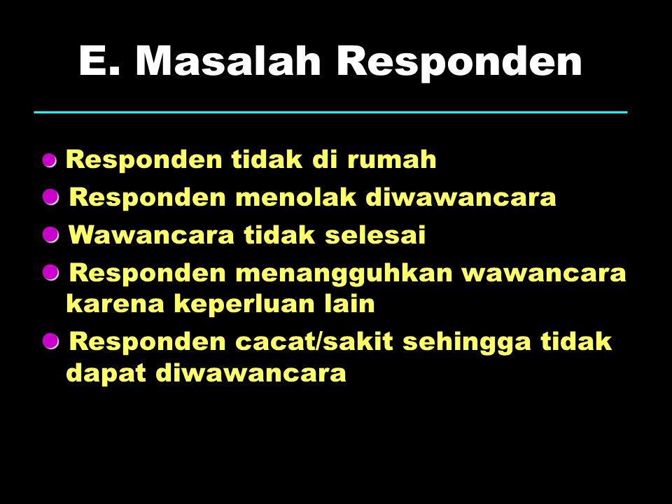 E. Masalah Responden Responden tidak di rumah Responden menolak diwawancara Wawancara tidak selesai Responden menangguhkan wawancara karena keperluan