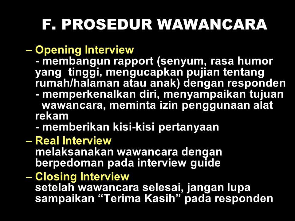 F. PROSEDUR WAWANCARA –Opening Interview - membangun rapport (senyum, rasa humor yang tinggi, mengucapkan pujian tentang rumah/halaman atau anak) deng