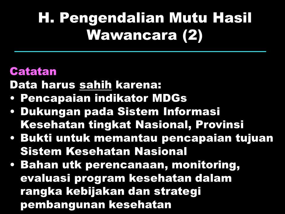 H. Pengendalian Mutu Hasil Wawancara (2) Catatan Data harus sahih karena: Pencapaian indikator MDGs Dukungan pada Sistem Informasi Kesehatan tingkat N