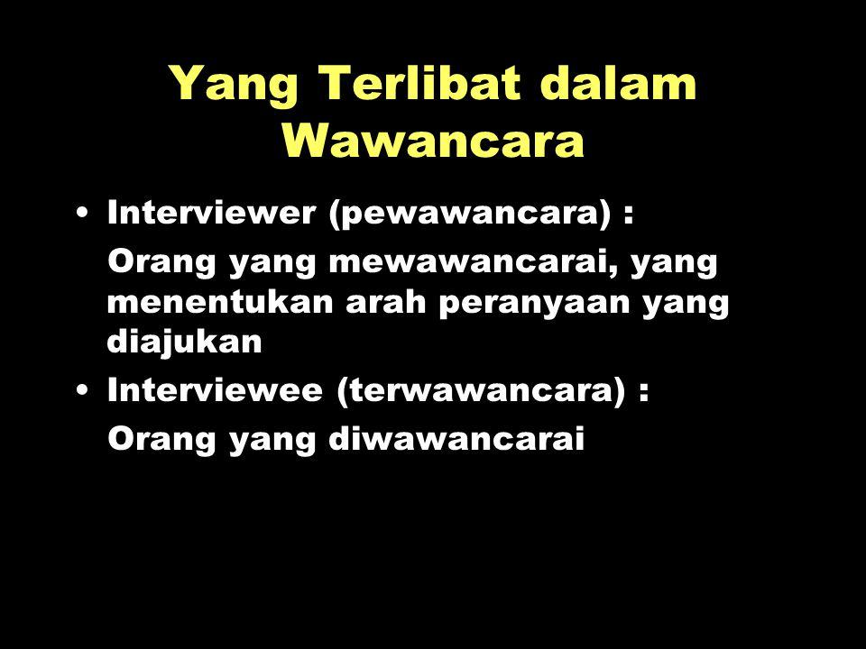 Yang Terlibat dalam Wawancara Interviewer (pewawancara) : Orang yang mewawancarai, yang menentukan arah peranyaan yang diajukan Interviewee (terwawanc