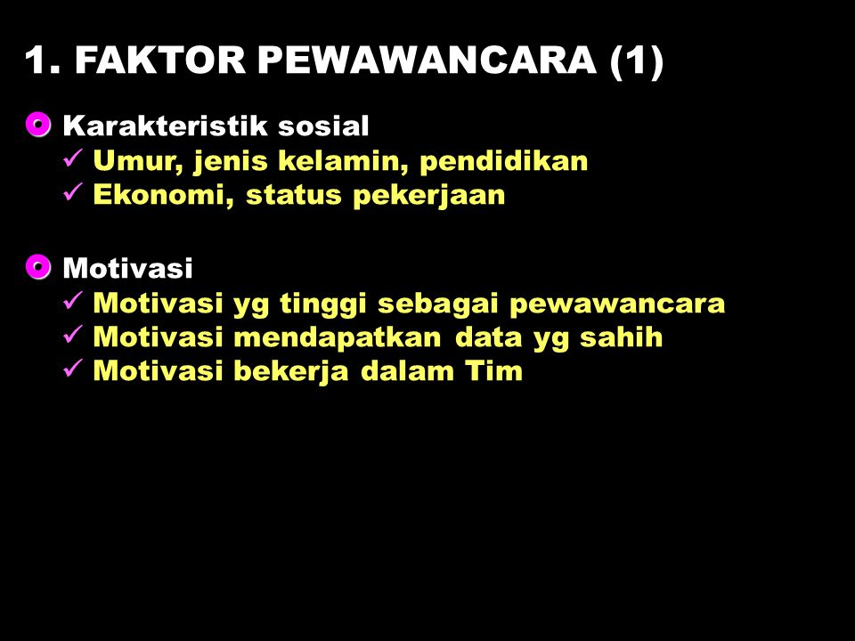 1. FAKTOR PEWAWANCARA (1)   Karakteristik sosial Umur, jenis kelamin, pendidikan Ekonomi, status pekerjaan   Motivasi Motivasi yg tinggi sebagai p