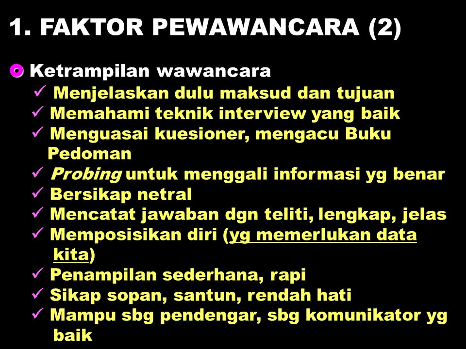 1. FAKTOR PEWAWANCARA (2)   Ketrampilan wawancara Menjelaskan dulu maksud dan tujuan Memahami teknik interview yang baik Menguasai kuesioner, mengac
