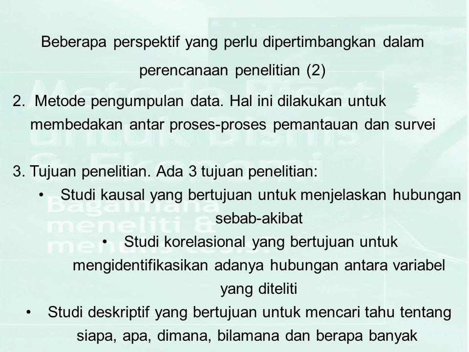 Beberapa perspektif yang perlu dipertimbangkan dalam perencanaan penelitian (2) 2. Metode pengumpulan data. Hal ini dilakukan untuk membedakan antar p