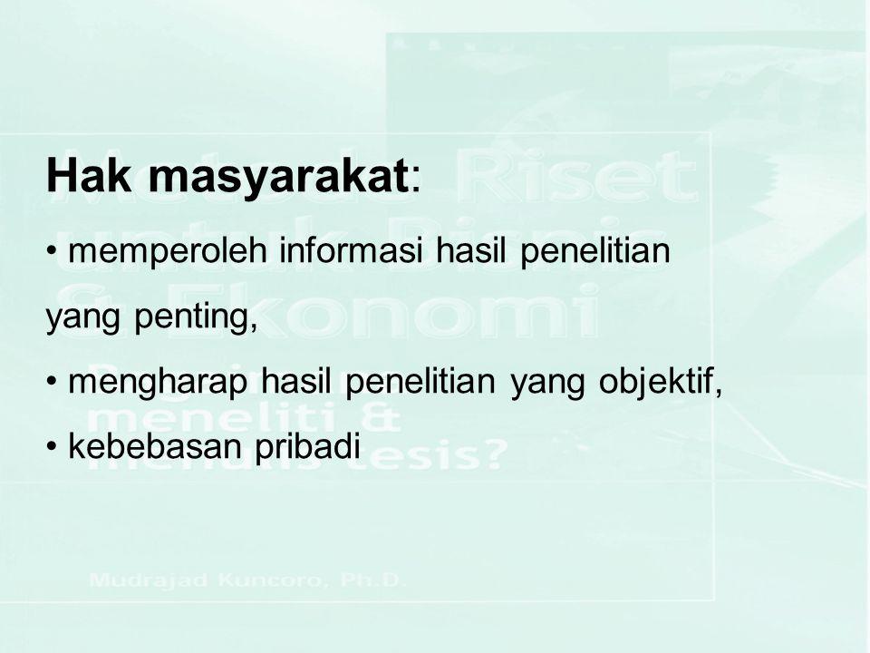 Hak masyarakat: memperoleh informasi hasil penelitian yang penting, mengharap hasil penelitian yang objektif, kebebasan pribadi