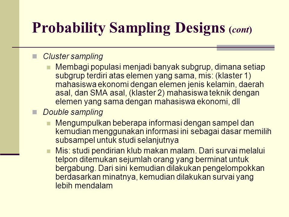 Probability Sampling Designs (cont) Cluster sampling Membagi populasi menjadi banyak subgrup, dimana setiap subgrup terdiri atas elemen yang sama, mis