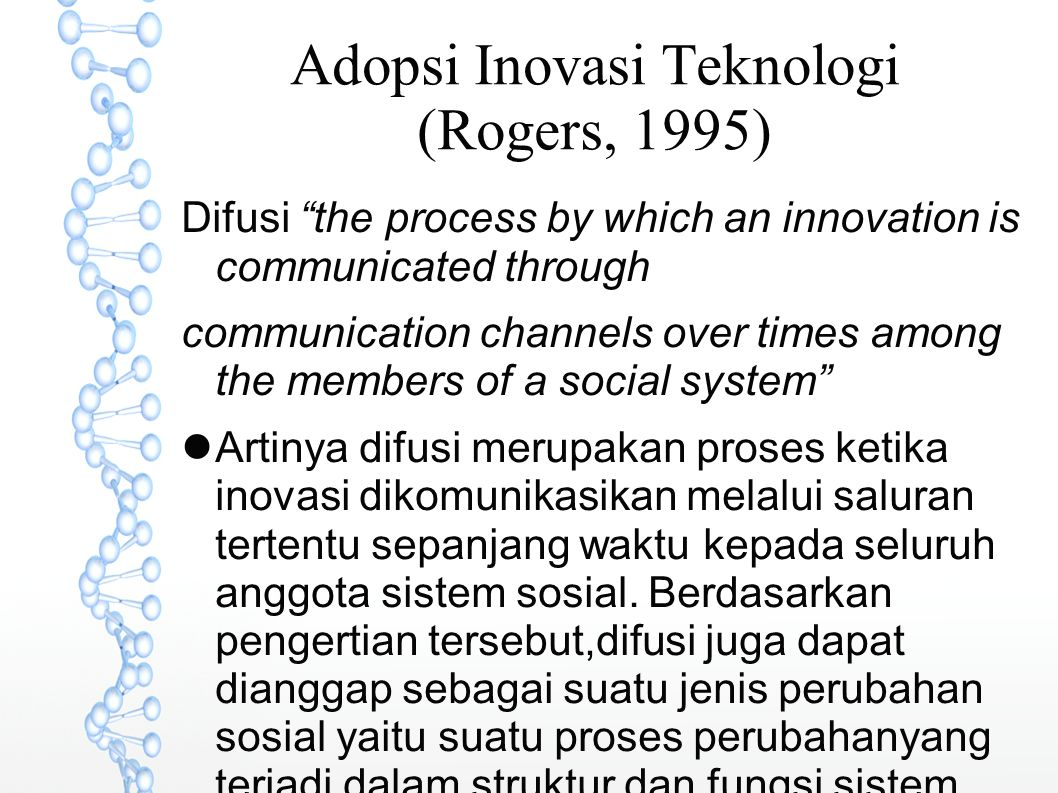 "Adopsi Inovasi Teknologi (Rogers, 1995) Difusi ""the process by which an innovation is communicated through communication channels over times among the"