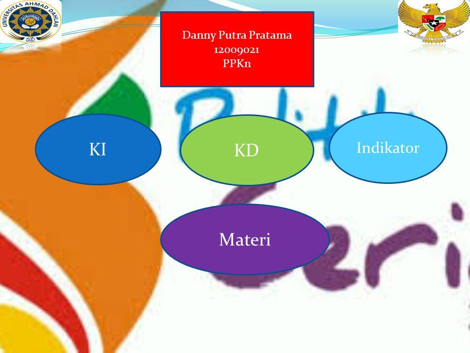 KI Materi Indikator Danny Putra Pratama 12009021 PPKn KD