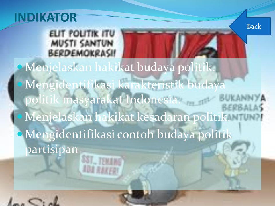 INDIKATOR Menjelaskan hakikat budaya politik. Mengidentifikasi karakteristik budaya politik masyarakat Indonesia. Menjelaskan hakikat kesadaran politi