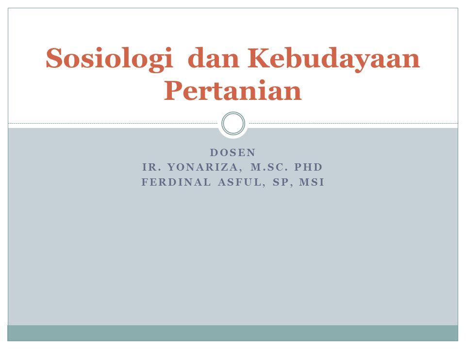 DOSEN IR. YONARIZA, M.SC. PHD FERDINAL ASFUL, SP, MSI Sosiologi dan Kebudayaan Pertanian