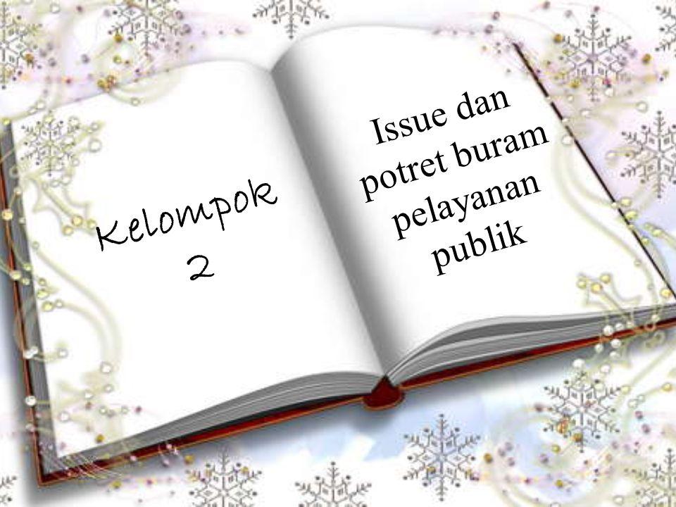 Issue dan potret buram pelayanan publik Kelompok 2