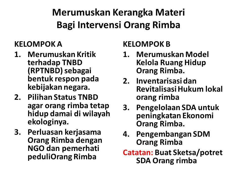 Merumuskan Kerangka Materi Bagi Intervensi Orang Rimba KELOMPOK A 1.Merumuskan Kritik terhadap TNBD (RPTNBD) sebagai bentuk respon pada kebijakan negara.