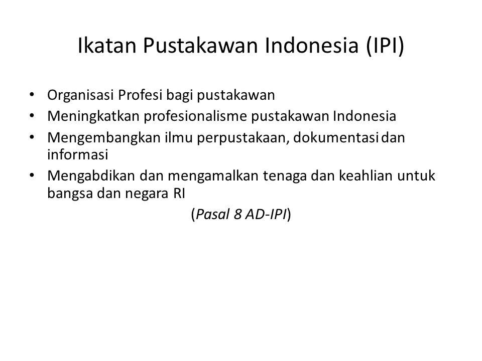 Ikatan Pustakawan Indonesia (IPI) Organisasi Profesi bagi pustakawan Meningkatkan profesionalisme pustakawan Indonesia Mengembangkan ilmu perpustakaan