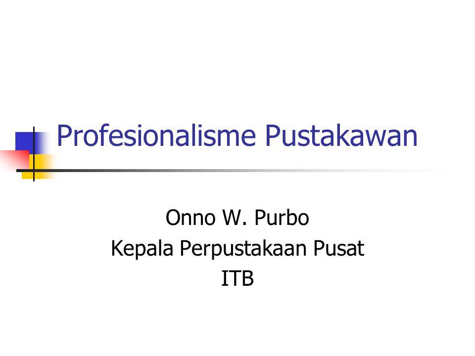 Profesionalisme Pustakawan Onno W. Purbo Kepala Perpustakaan Pusat ITB