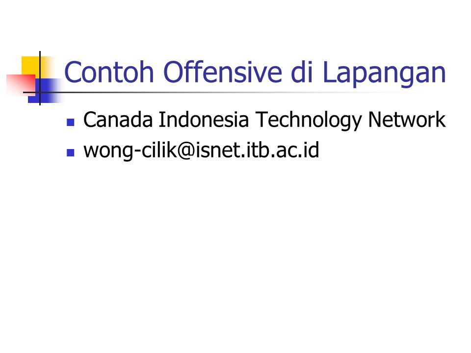 Contoh Offensive di Lapangan Canada Indonesia Technology Network wong-cilik@isnet.itb.ac.id