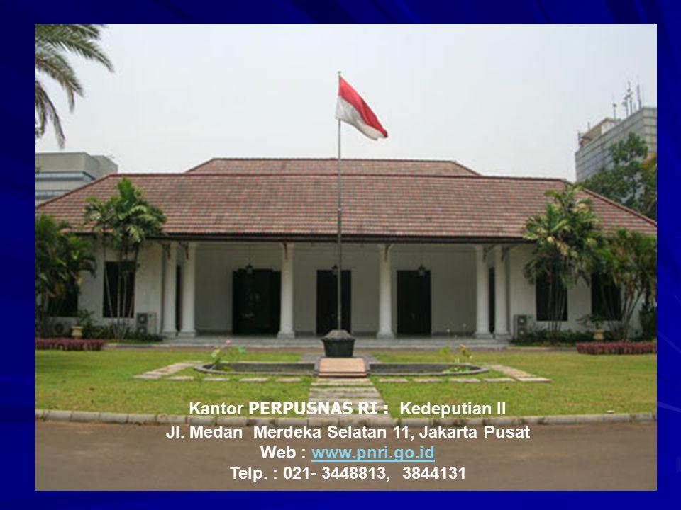 Kantor PERPUSNAS RI : Kedeputian II Jl. Medan Merdeka Selatan 11, Jakarta Pusat Web : www.pnri.go.idwww.pnri.go.id Telp. : 021- 3448813, 3844131