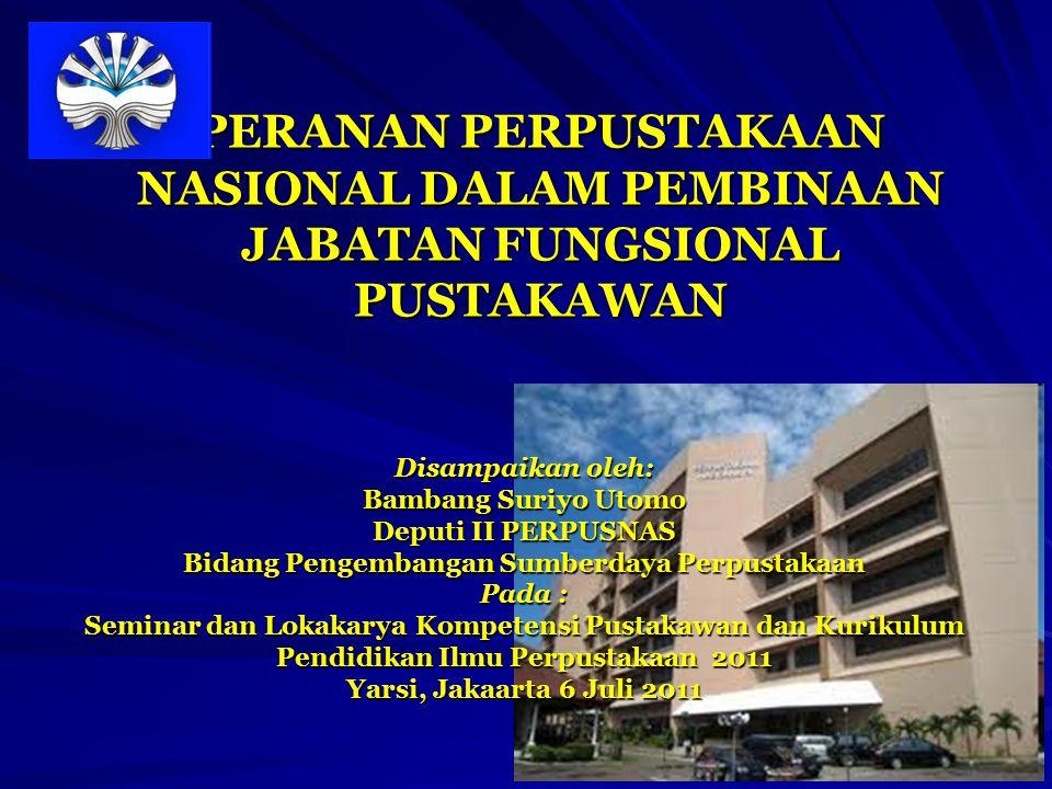 PERANAN PERPUSTAKAAN NASIONAL DALAM PEMBINAAN JABATAN FUNGSIONAL PUSTAKAWAN Disampaikan oleh: Bambang Suriyo Utomo Deputi II PERPUSNAS Bidang Pengemba