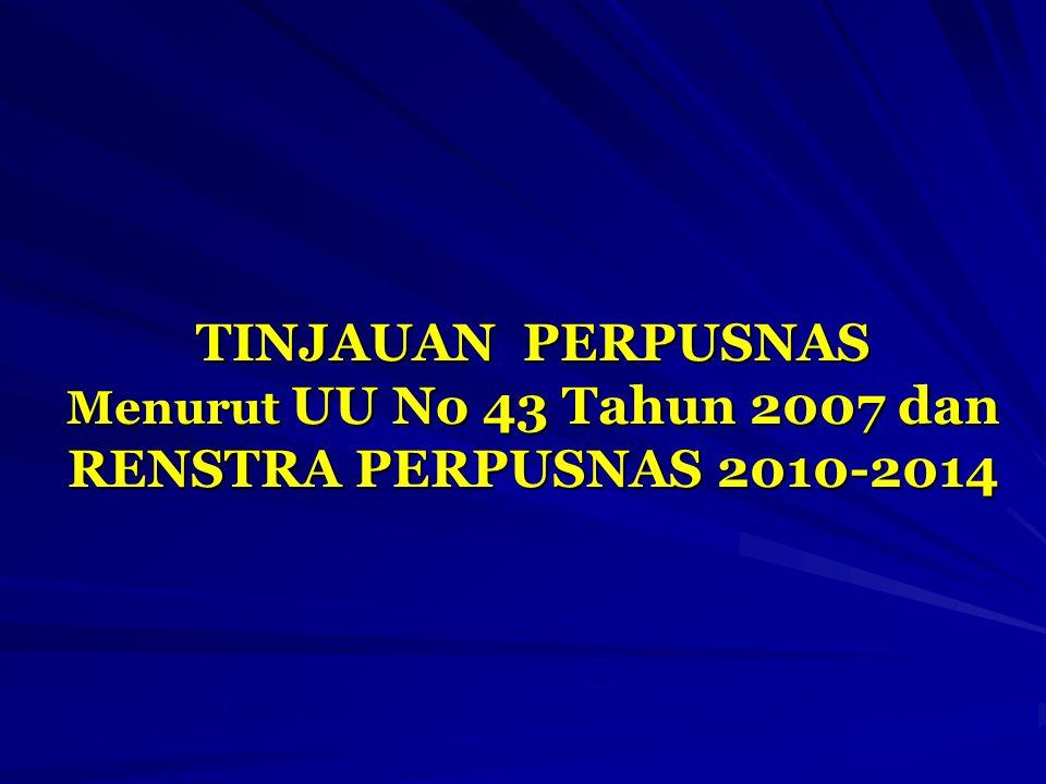 TINJAUAN PERPUSNAS Menurut UU No 43 Tahun 2007 dan RENSTRA PERPUSNAS 2010-2014