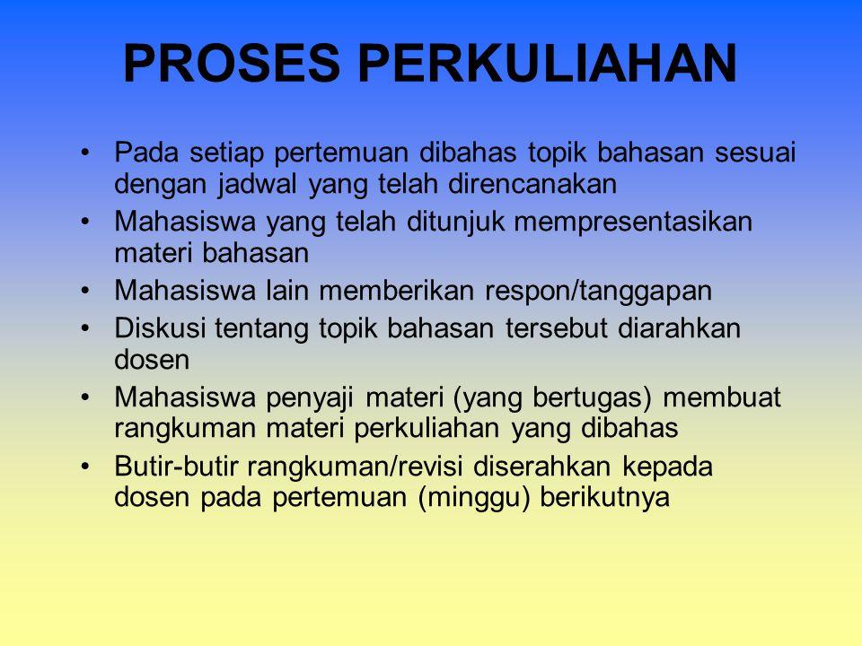 PROSES PERKULIAHAN Pada setiap pertemuan dibahas topik bahasan sesuai dengan jadwal yang telah direncanakan Mahasiswa yang telah ditunjuk mempresentas