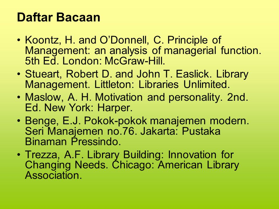 Daftar Bacaan Koontz, H. and O'Donnell, C. Principle of Management: an analysis of managerial function. 5th Ed. London: McGraw-Hill. Stueart, Robert D