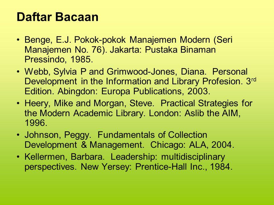 Daftar Bacaan Benge, E.J. Pokok-pokok Manajemen Modern (Seri Manajemen No. 76). Jakarta: Pustaka Binaman Pressindo, 1985. Webb, Sylvia P and Grimwood-
