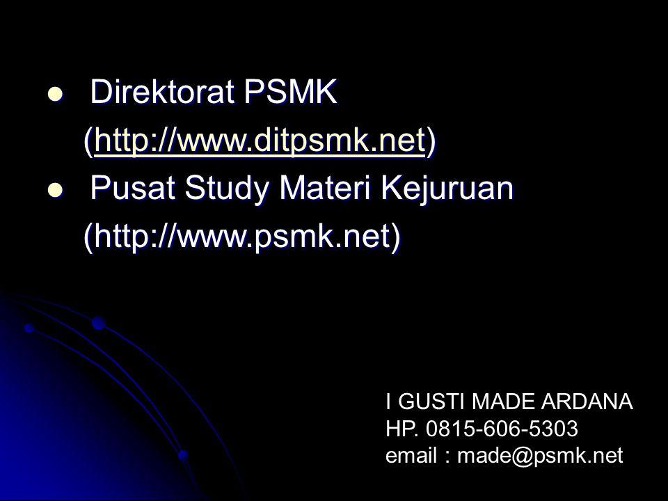 Direktorat PSMK Direktorat PSMK (http://www.ditpsmk.net) (http://www.ditpsmk.net)http://www.ditpsmk.net Pusat Study Materi Kejuruan Pusat Study Materi Kejuruan (http://www.psmk.net) (http://www.psmk.net) I GUSTI MADE ARDANA HP.