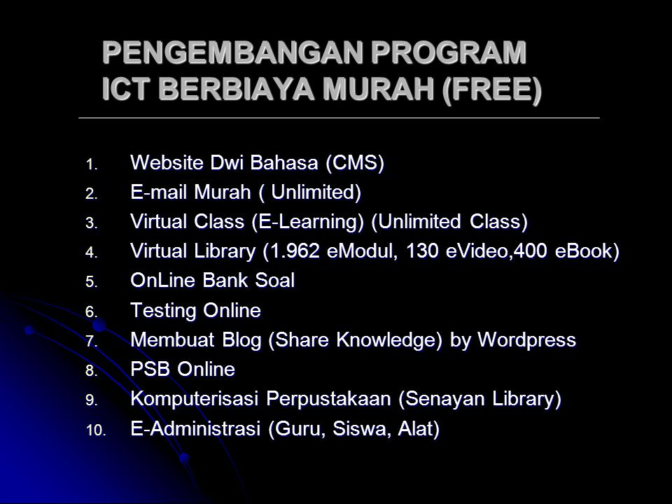 PENGEMBANGAN PROGRAM ICT BERBIAYA MURAH (FREE) 1. Website Dwi Bahasa (CMS) 2. E-mail Murah ( Unlimited) 3. Virtual Class (E-Learning) (Unlimited Class