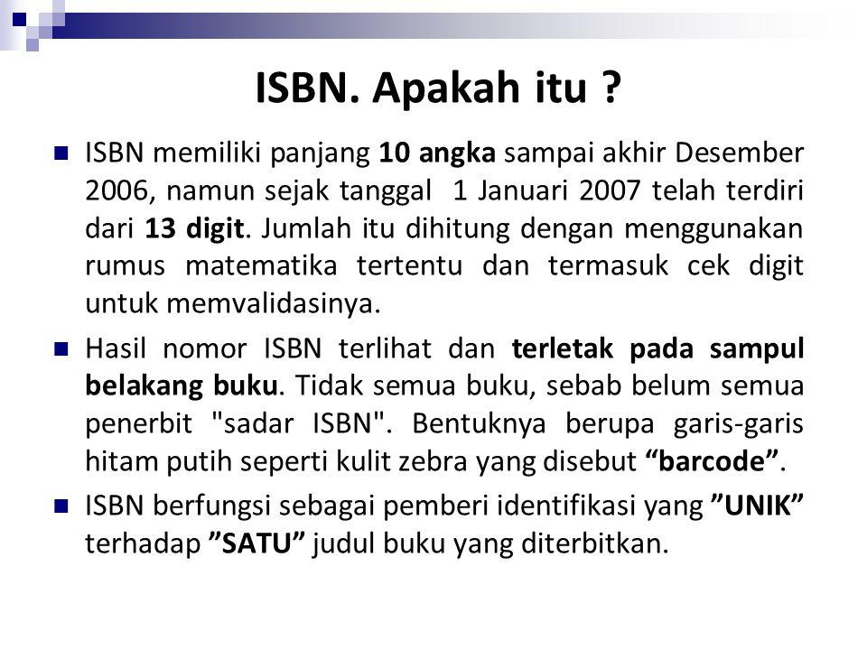 ISBN. Apakah itu ? ISBN memiliki panjang 10 angka sampai akhir Desember 2006, namun sejak tanggal 1 Januari 2007 telah terdiri dari 13 digit. Jumlah i