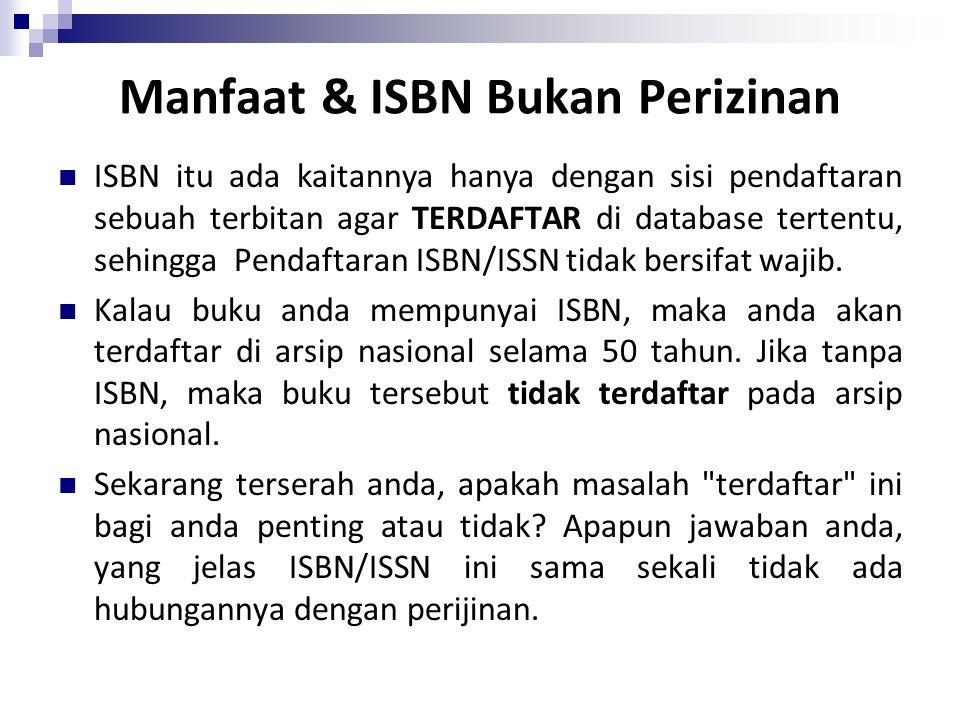 Manfaat & ISBN Bukan Perizinan ISBN itu ada kaitannya hanya dengan sisi pendaftaran sebuah terbitan agar TERDAFTAR di database tertentu, sehingga Pend