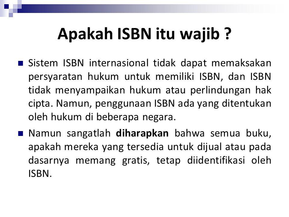 Apakah ISBN itu wajib ? Sistem ISBN internasional tidak dapat memaksakan persyaratan hukum untuk memiliki ISBN, dan ISBN tidak menyampaikan hukum atau