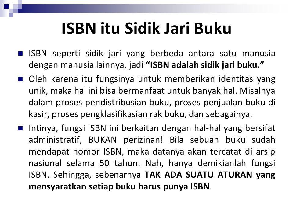 "ISBN itu Sidik Jari Buku ISBN seperti sidik jari yang berbeda antara satu manusia dengan manusia lainnya, jadi ""ISBN adalah sidik jari buku."" Oleh kar"
