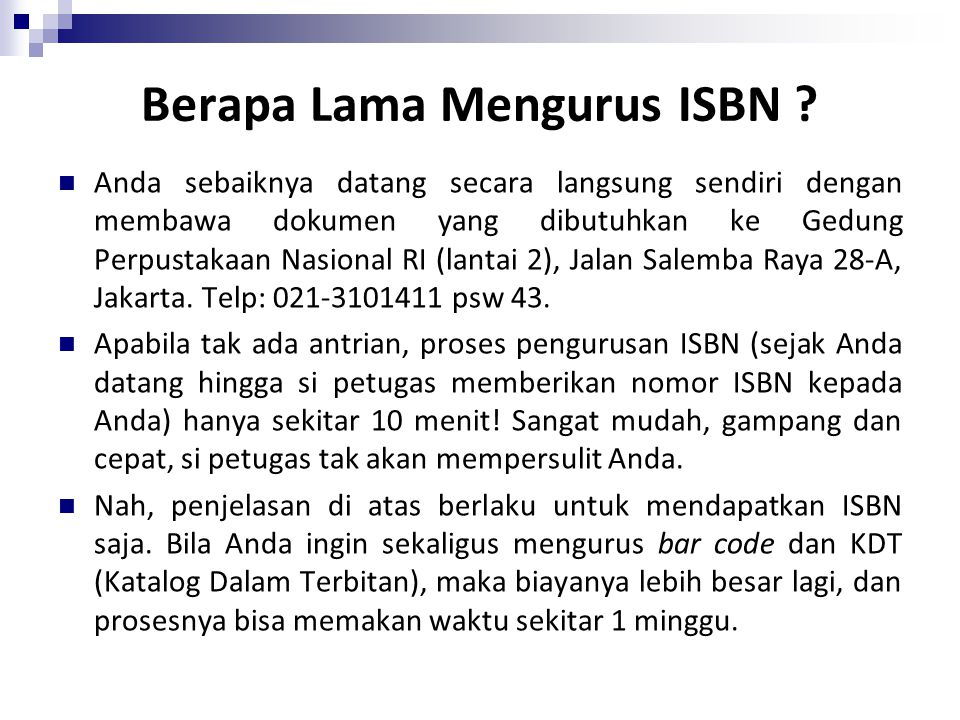 Berapa Lama Mengurus ISBN ? Anda sebaiknya datang secara langsung sendiri dengan membawa dokumen yang dibutuhkan ke Gedung Perpustakaan Nasional RI (l