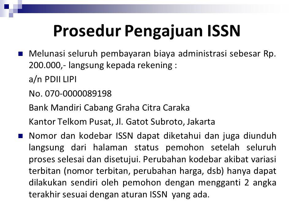 Prosedur Pengajuan ISSN Melunasi seluruh pembayaran biaya administrasi sebesar Rp. 200.000,- langsung kepada rekening : a/n PDII LIPI No. 070-00000891