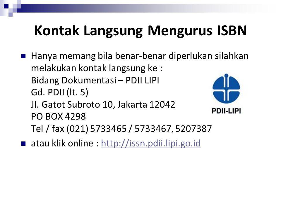 Kontak Langsung Mengurus ISBN Hanya memang bila benar-benar diperlukan silahkan melakukan kontak langsung ke : Bidang Dokumentasi – PDII LIPI Gd. PDII