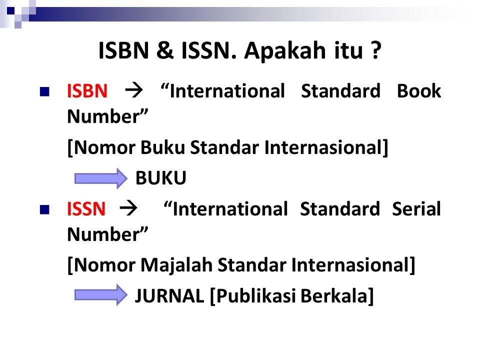 "ISBN & ISSN. Apakah itu ? ISBN  ""International Standard Book Number"" [Nomor Buku Standar Internasional] BUKU ISSN  ""International Standard Serial Nu"