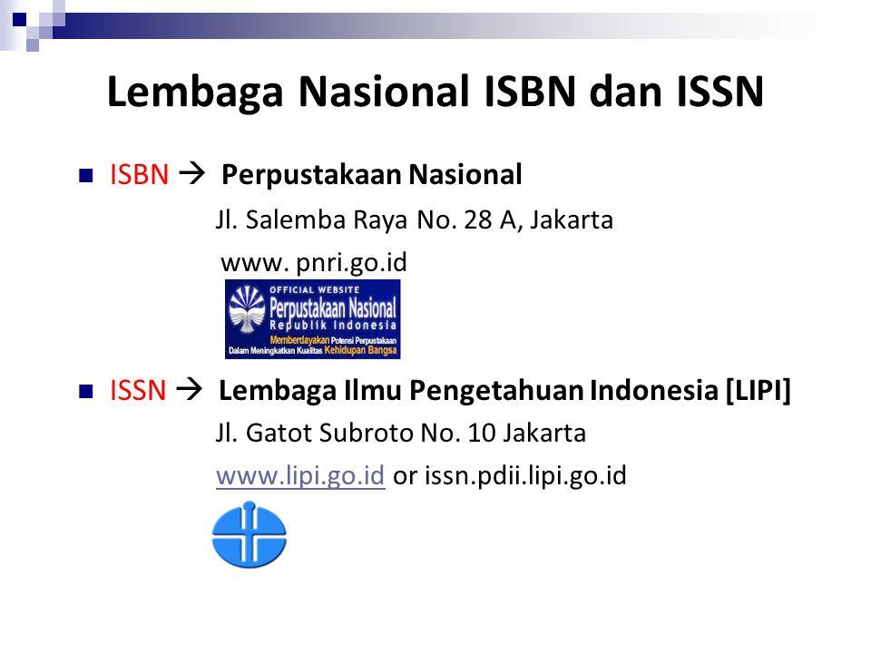 Lembaga Nasional ISBN dan ISSN ISBN  Perpustakaan Nasional Jl. Salemba Raya No. 28 A, Jakarta www. pnri.go.id ISSN  Lembaga Ilmu Pengetahuan Indones