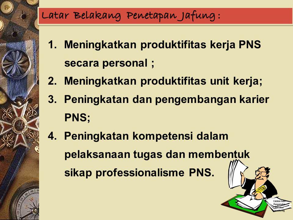 1.Meningkatkan produktifitas kerja PNS secara personal ; 2.Meningkatkan produktifitas unit kerja; 3.Peningkatan dan pengembangan karier PNS; 4.Peningk