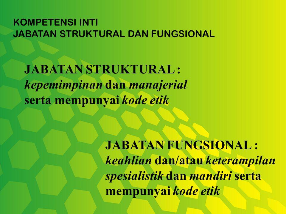 JABATAN FUNGSIONAL : keahlian dan/atau keterampilan spesialistik dan mandiri serta mempunyai kode etik JABATAN STRUKTURAL : kepemimpinan dan manajeria
