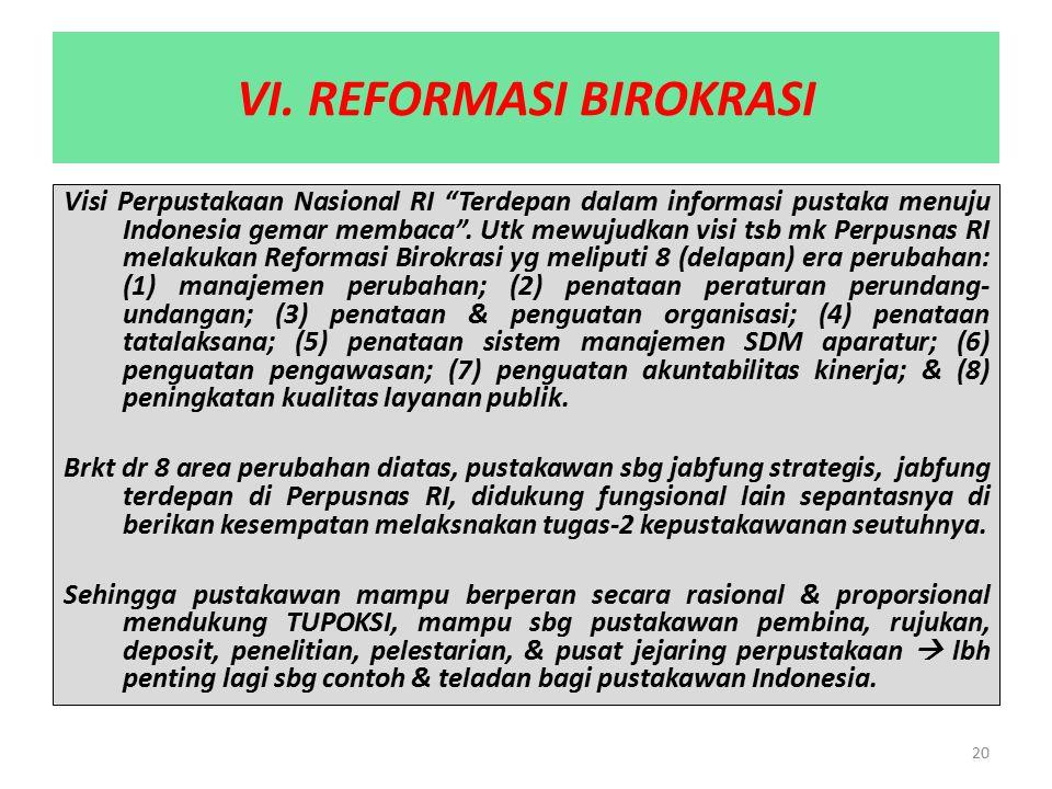 """20 VI. REFORMASI BIROKRASI Visi Perpustakaan Nasional RI """"Terdepan dalam informasi pustaka menuju Indonesia gemar membaca"""". Utk mewujudkan visi tsb mk"""