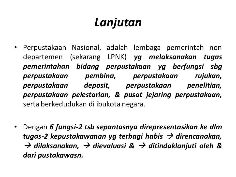 Lanjutan Perpustakaan Nasional, adalah lembaga pemerintah non departemen (sekarang LPNK) yg melaksanakan tugas pemerintahan bidang perpustakaan yg ber