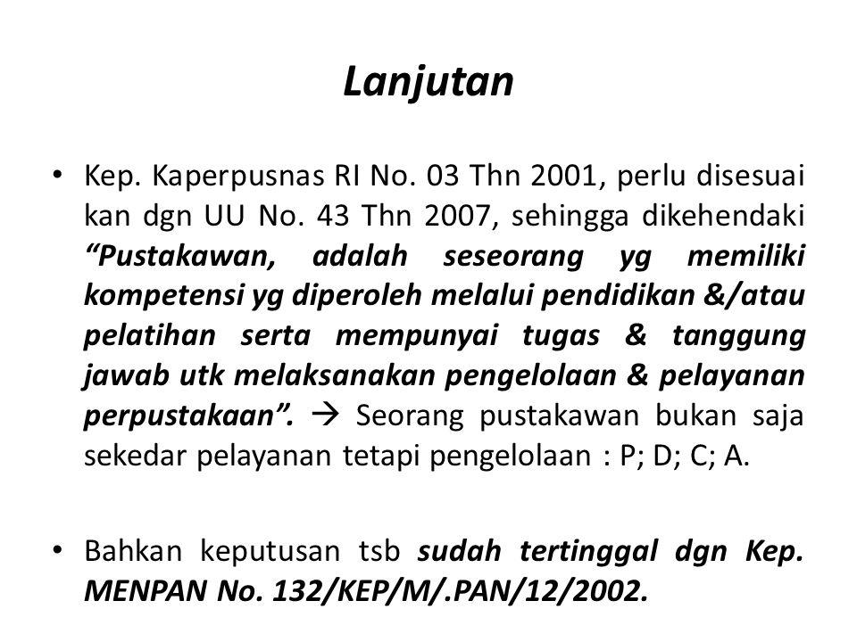 """Lanjutan Kep. Kaperpusnas RI No. 03 Thn 2001, perlu disesuai kan dgn UU No. 43 Thn 2007, sehingga dikehendaki """"Pustakawan, adalah seseorang yg memilik"""