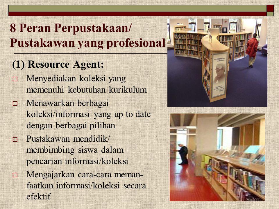 8 Peran Perpustakaan/ Pustakawan yang profesional (1) Resource Agent:  Menyediakan koleksi yang memenuhi kebutuhan kurikulum  Menawarkan berbagai ko