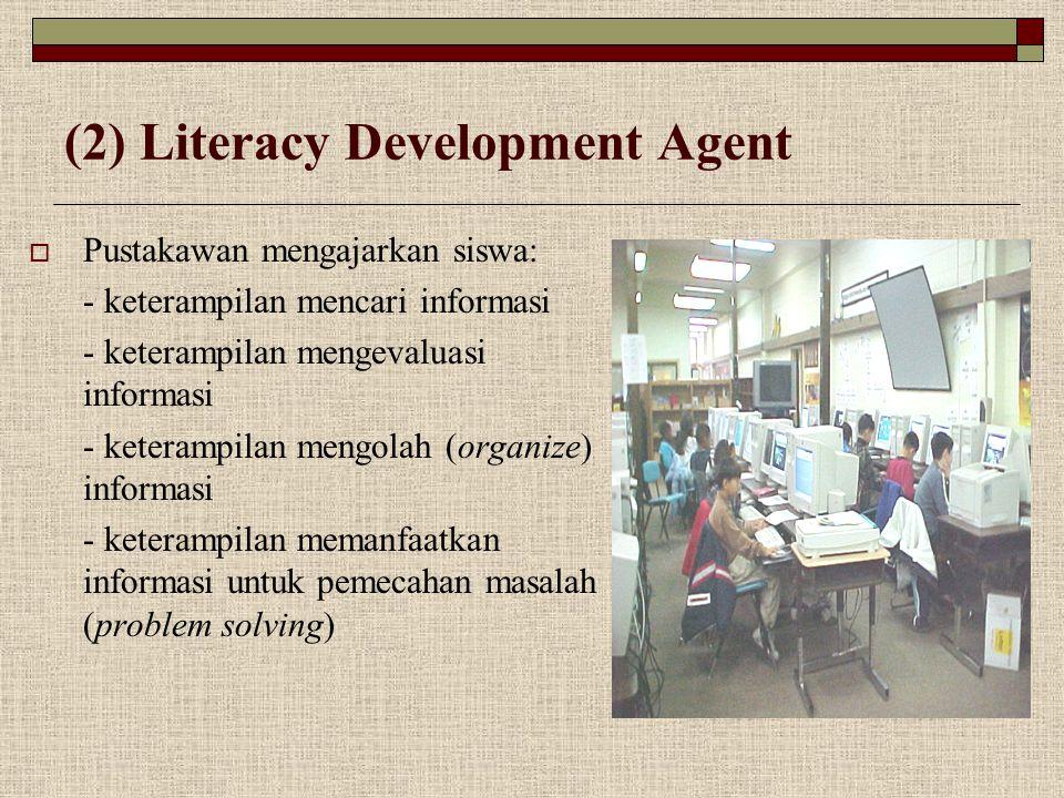 (2) Literacy Development Agent  Pustakawan mengajarkan siswa: - keterampilan mencari informasi - keterampilan mengevaluasi informasi - keterampilan m