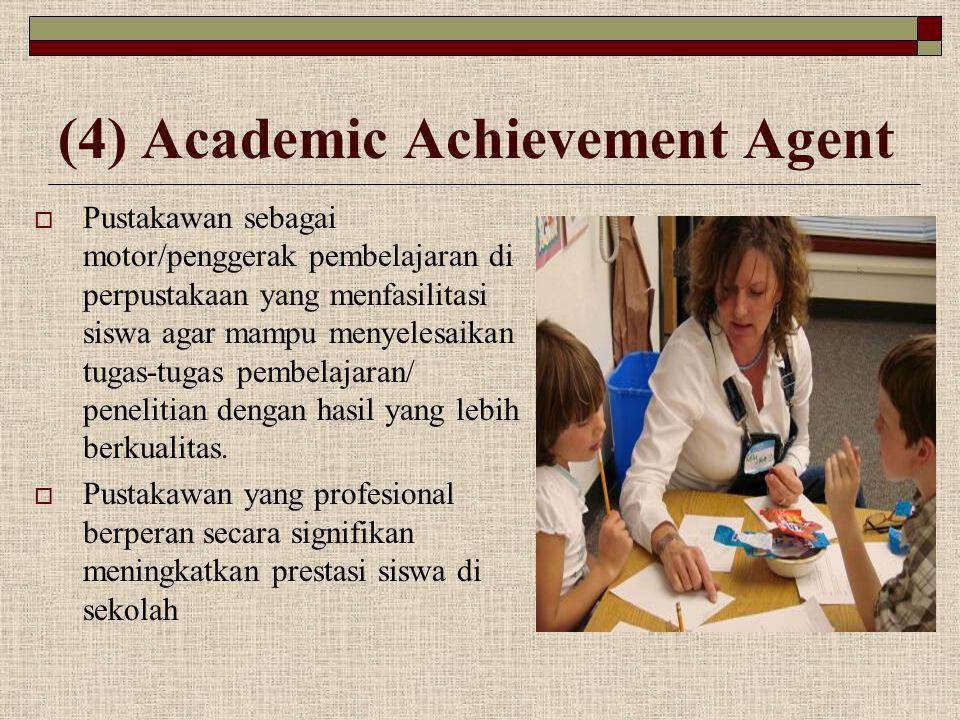 (4) Academic Achievement Agent  Pustakawan sebagai motor/penggerak pembelajaran di perpustakaan yang menfasilitasi siswa agar mampu menyelesaikan tug